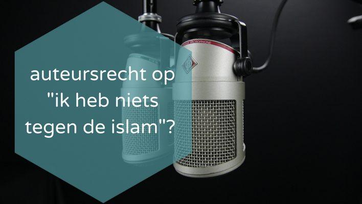 """Rust er auteursrecht op """"Ik heb niets tegen de islam""""?"""