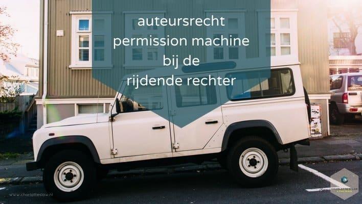 auteursrecht permissie machine bij de rijdende rechter
