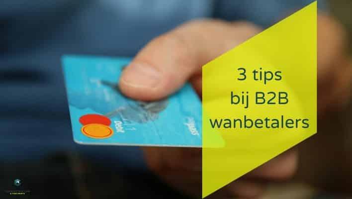 3 tips bij B2B wanbetalers