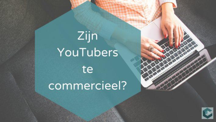 Zijn YouTubers te commercieel?