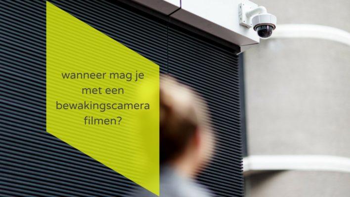 wanneer mag je met een bewakingscamera filmen?