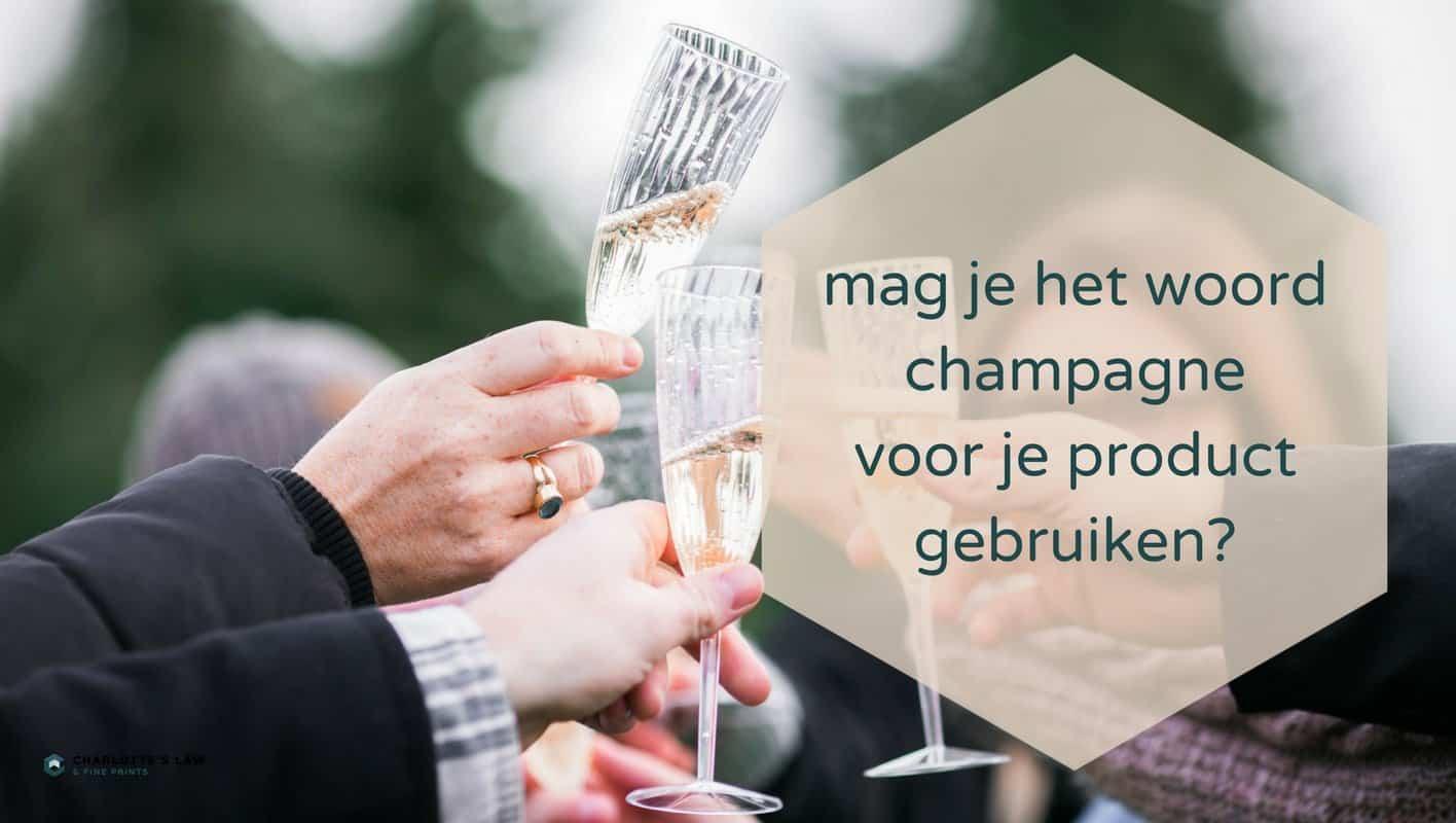 mag je het woord champagne voor je product gebruiken?