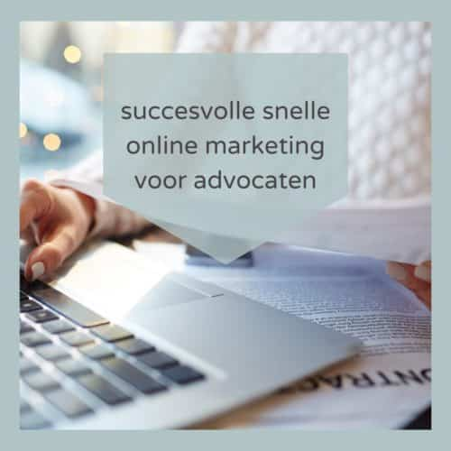 Succesvolle Snelle Online Marketing voor Advocaten en juristen
