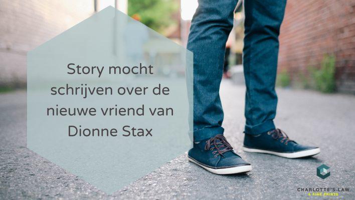 Story mocht schrijven over de nieuwe vriend van Dionne Stax