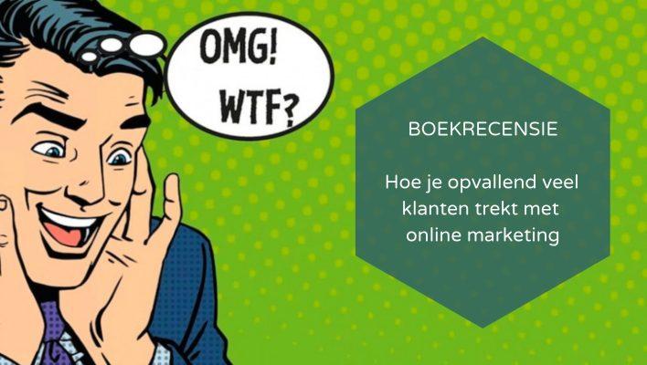 BOEKRECENSIE - Maak ze gek! - Hoe je opvallend veel klanten trekt met online marketing