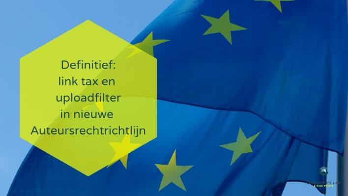 EU Auteursrechtrichtlijn heeft nu definitief artikel 11 (link tax) en artikel 13 (uploadfilter)
